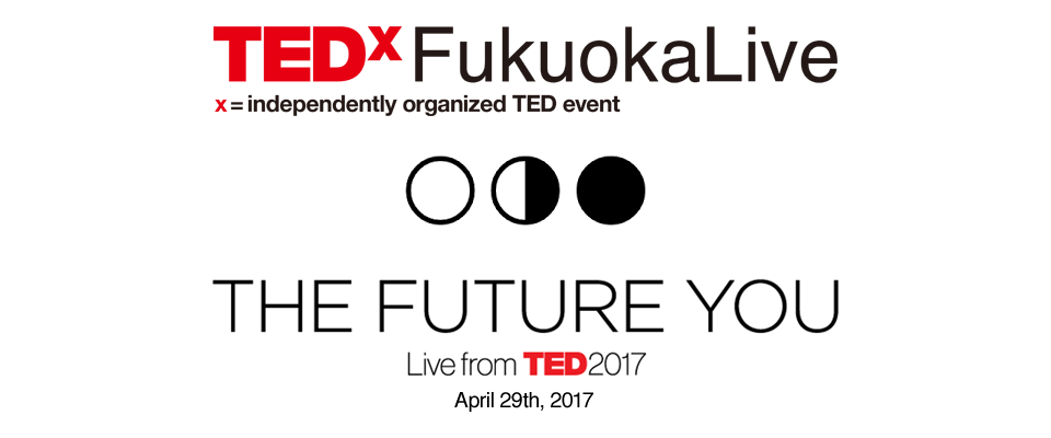 TEDxFukuokaLive THE FUTURE YOU Live from TED2017 April 29th 2017